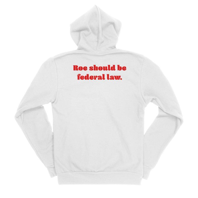 Roe should be federal law. Women's Sponge Fleece Zip-Up Hoody by Get Organized BK's Artist Shop