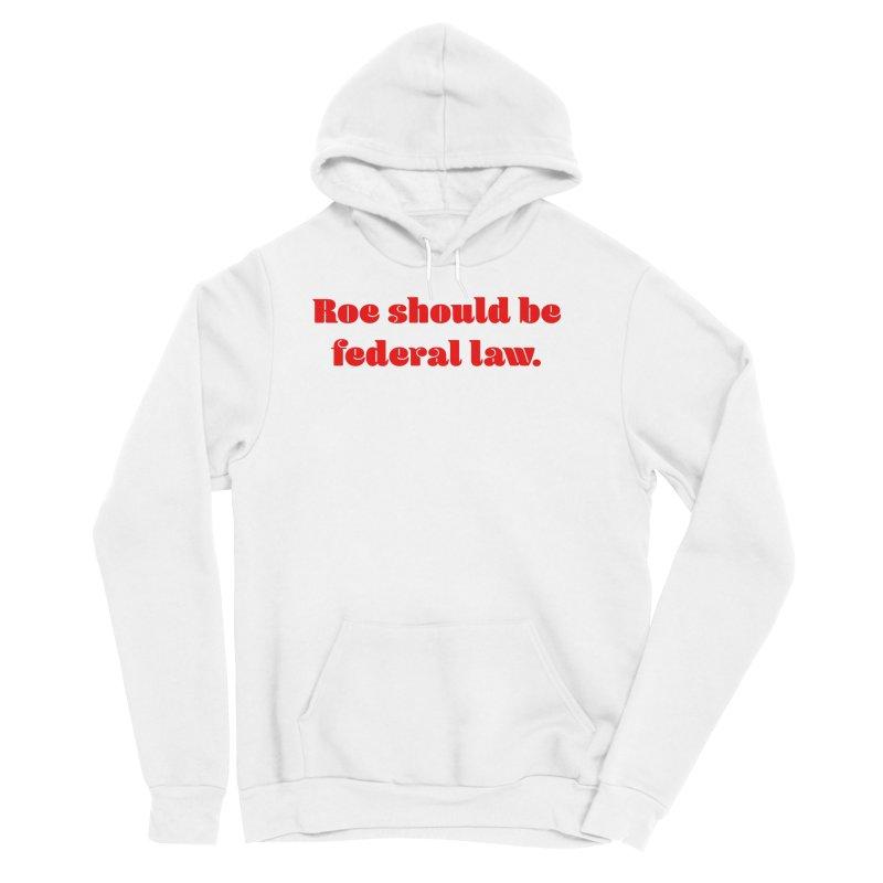 Roe should be federal law. Women's Sponge Fleece Pullover Hoody by Get Organized BK's Artist Shop