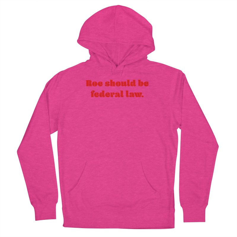 Roe should be federal law. Women's French Terry Pullover Hoody by Get Organized BK's Artist Shop