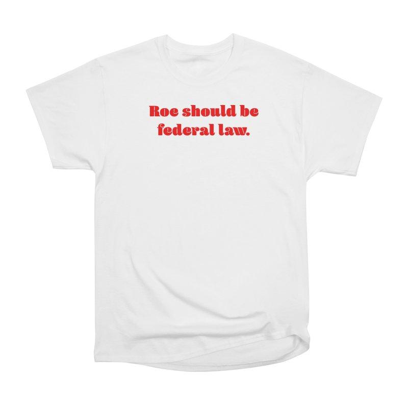 Roe should be federal law. Women's Heavyweight Unisex T-Shirt by Get Organized BK's Artist Shop