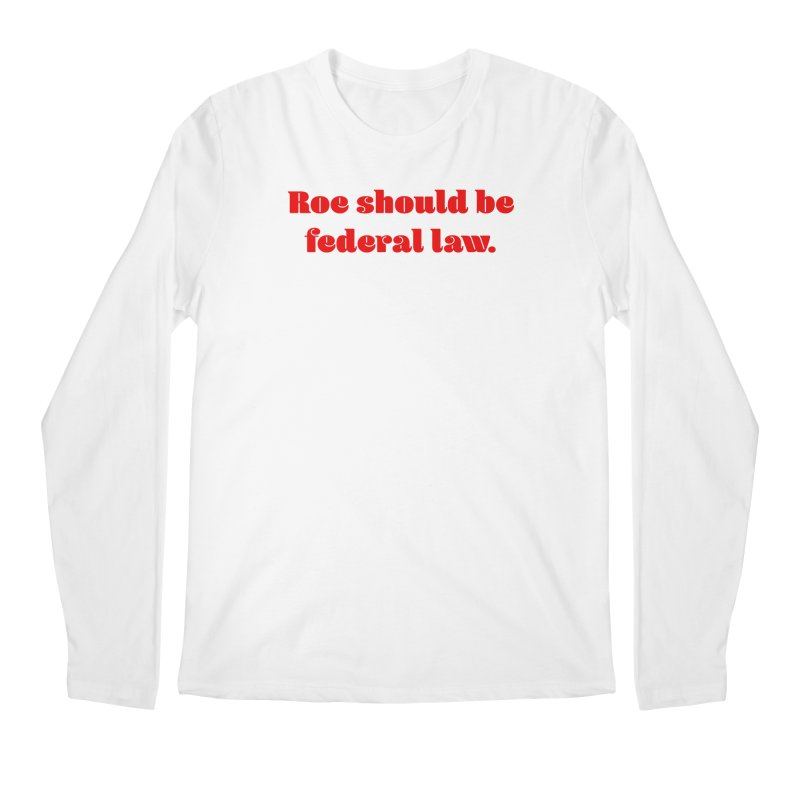 Roe should be federal law. Men's Regular Longsleeve T-Shirt by Get Organized BK's Artist Shop