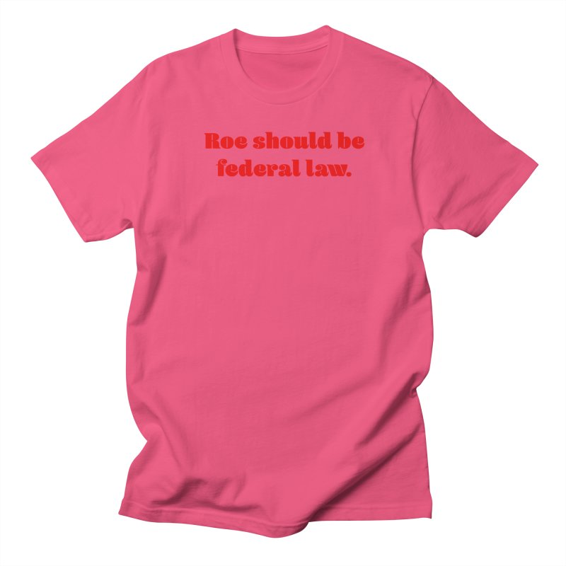 Roe should be federal law. Women's Regular Unisex T-Shirt by Get Organized BK's Artist Shop