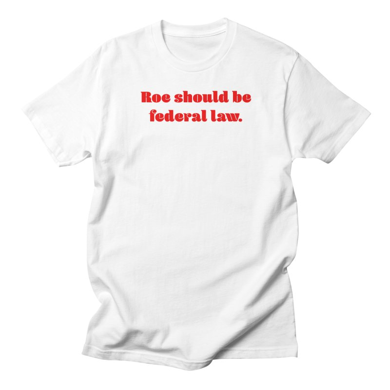 Roe should be federal law. Men's T-Shirt by Get Organized BK's Artist Shop