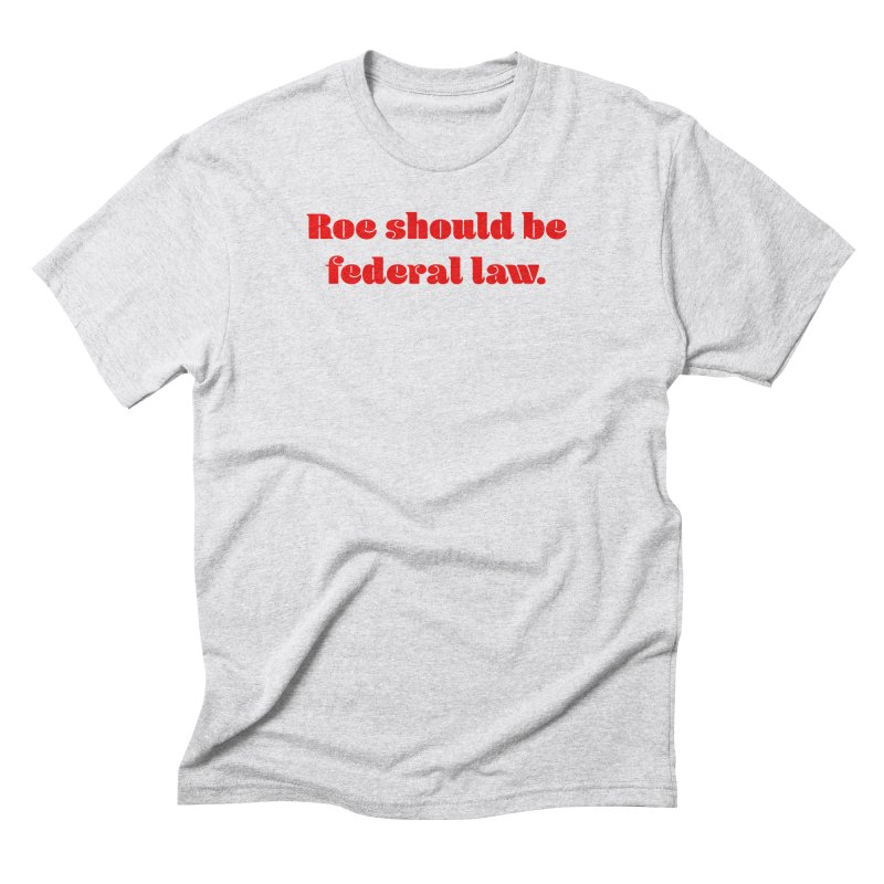 Roe should be federal law. Men's Triblend T-Shirt by Get Organized BK's Artist Shop