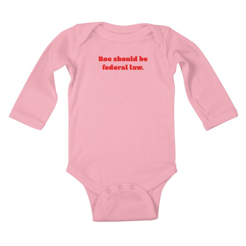 Roe should be federal law. Kids Baby Longsleeve Bodysuit by Get Organized BK's Artist Shop