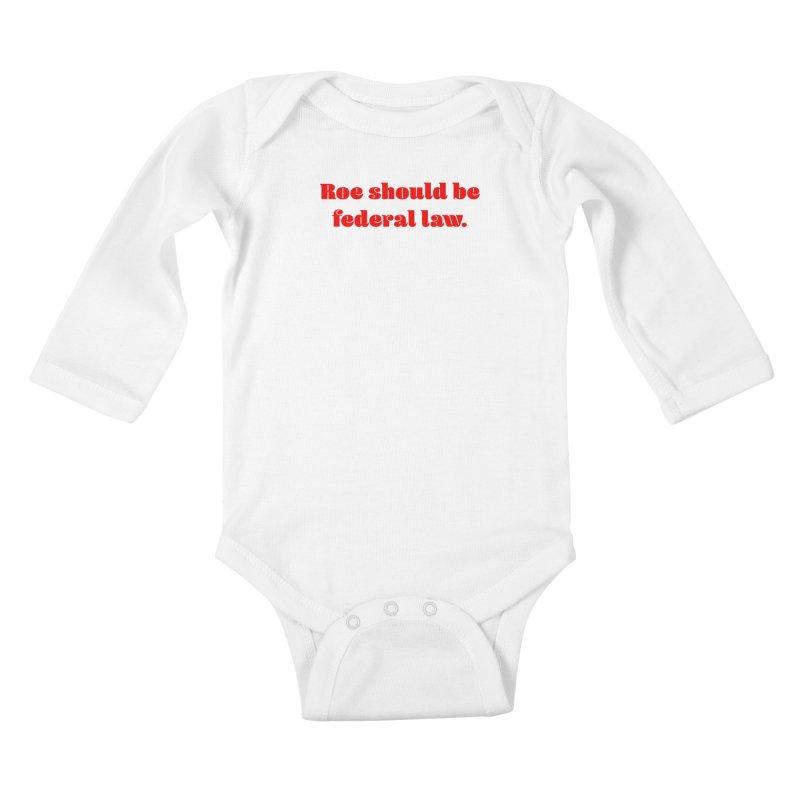 Roe should be federal law. Kids Baby Longsleeve Bodysuit by Get Organized BK's Artist Shop