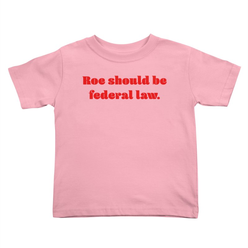 Roe should be federal law. Kids Toddler T-Shirt by Get Organized BK's Artist Shop