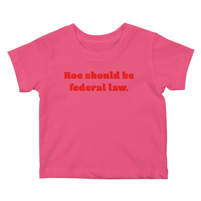 Roe should be federal law. Kids Baby T-Shirt by Get Organized BK's Artist Shop