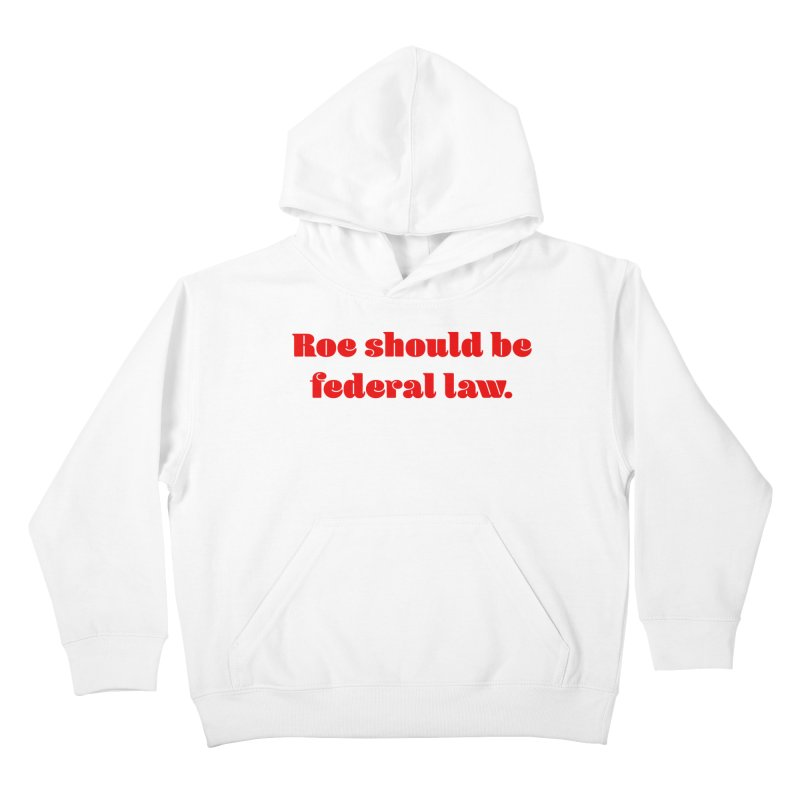 Roe should be federal law. Kids Pullover Hoody by Get Organized BK's Artist Shop