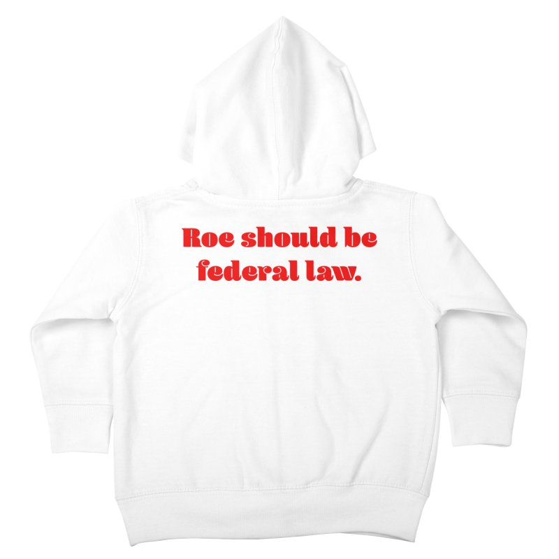 Roe should be federal law. Kids Toddler Zip-Up Hoody by Get Organized BK's Artist Shop