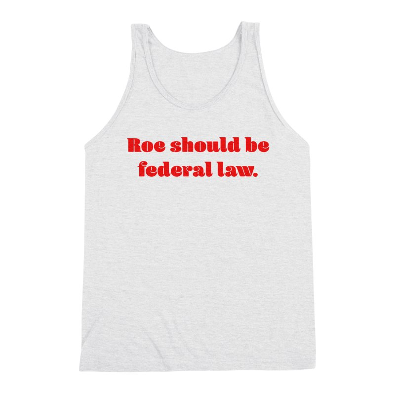 Roe should be federal law. Men's Triblend Tank by Get Organized BK's Artist Shop