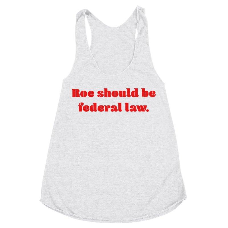 Roe should be federal law. Women's Racerback Triblend Tank by Get Organized BK's Artist Shop