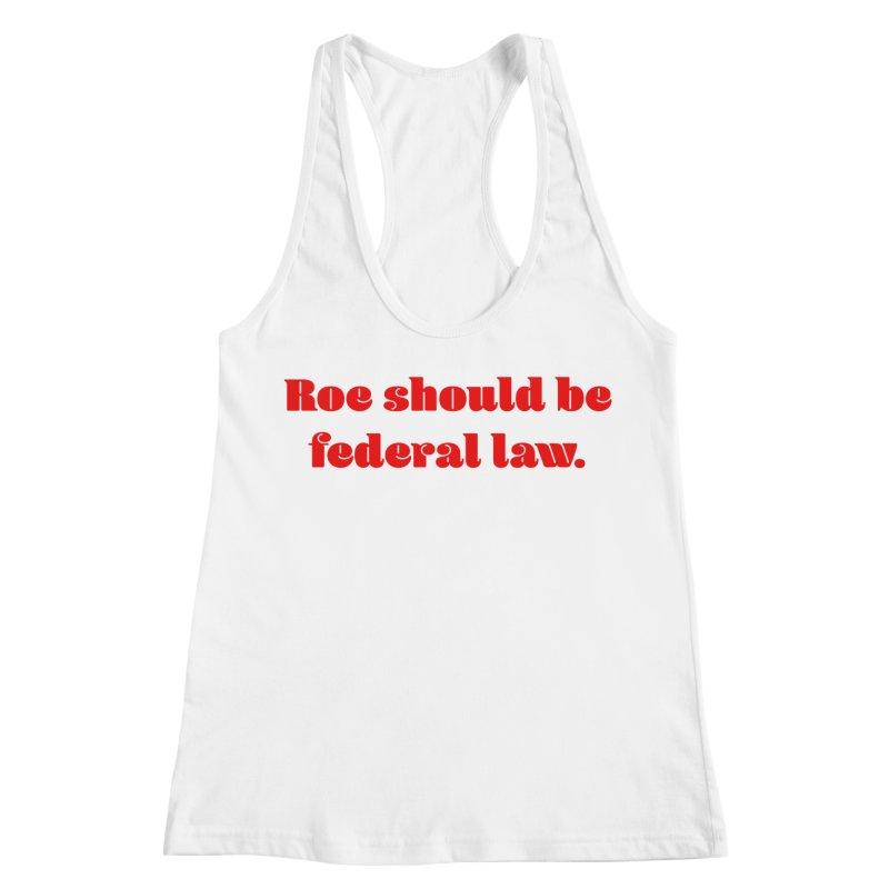 Roe should be federal law. Women's Racerback Tank by Get Organized BK's Artist Shop