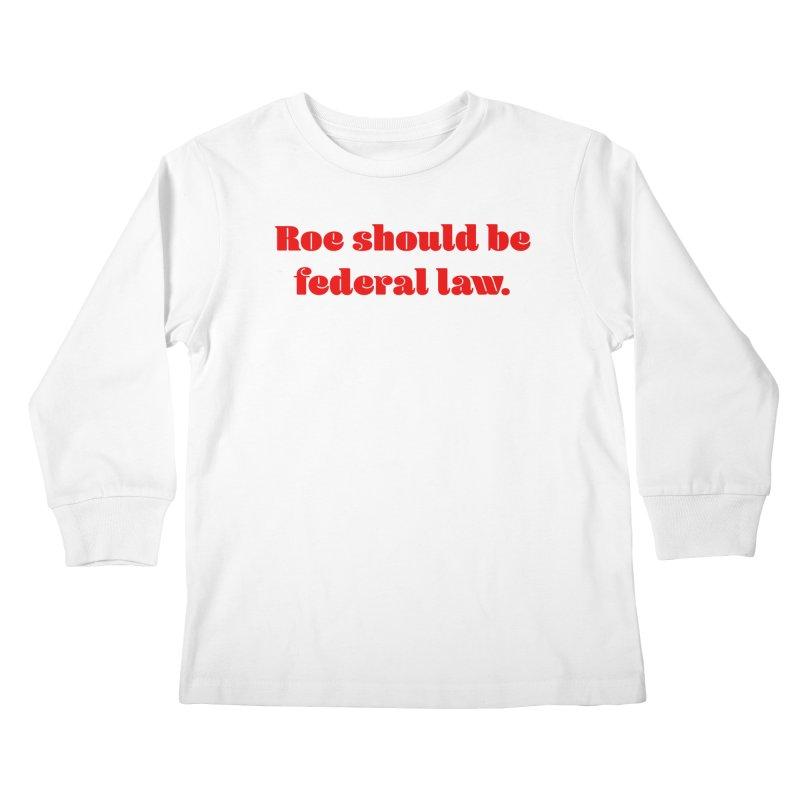 Roe should be federal law. Kids Longsleeve T-Shirt by Get Organized BK's Artist Shop