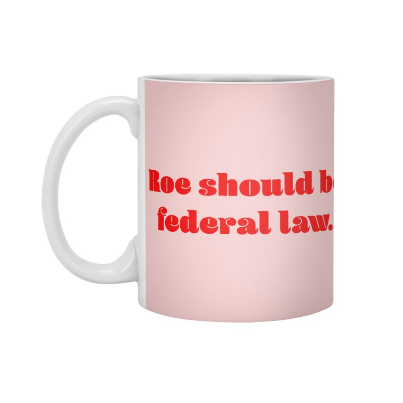 Roe should be federal law. Accessories Standard Mug by Get Organized BK's Artist Shop