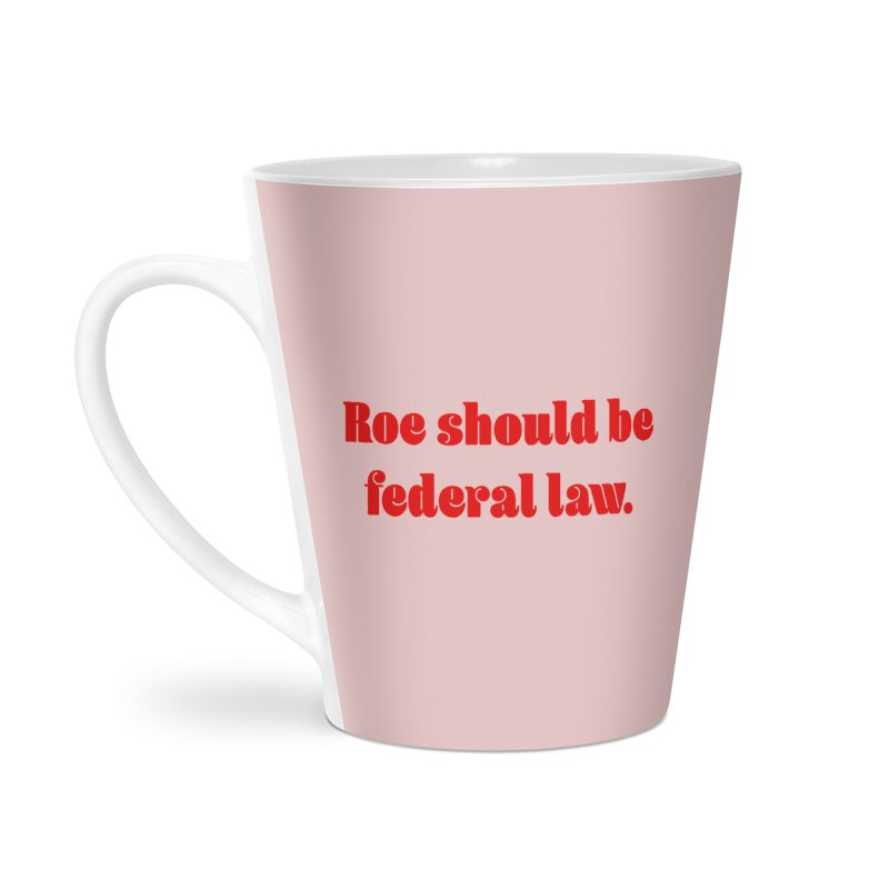 Roe should be federal law. Accessories Latte Mug by Get Organized BK's Artist Shop