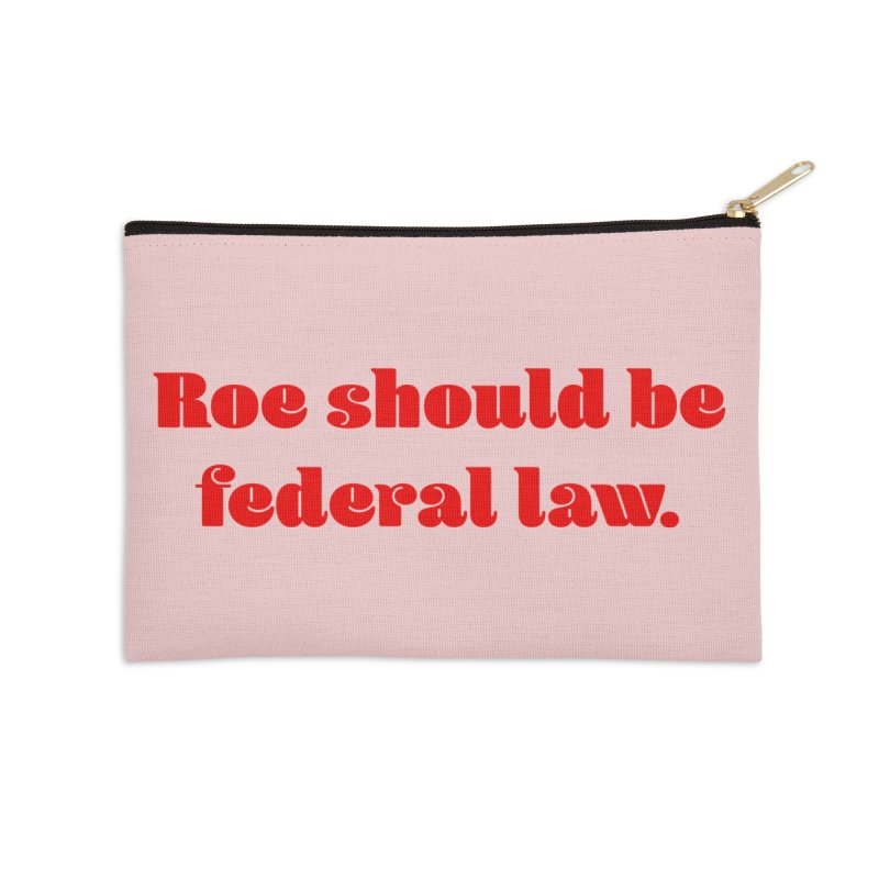 Roe should be federal law. Accessories Zip Pouch by Get Organized BK's Artist Shop