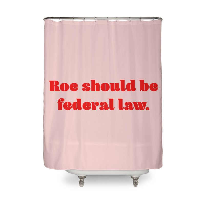 Roe should be federal law. Home Shower Curtain by Get Organized BK's Artist Shop