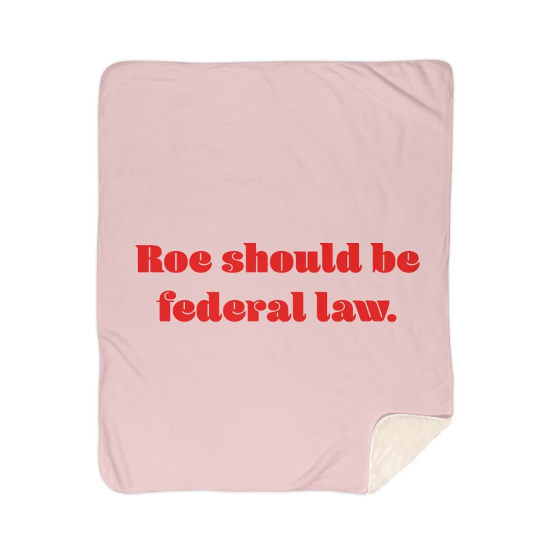 Roe should be federal law. Home Sherpa Blanket Blanket by Get Organized BK's Artist Shop
