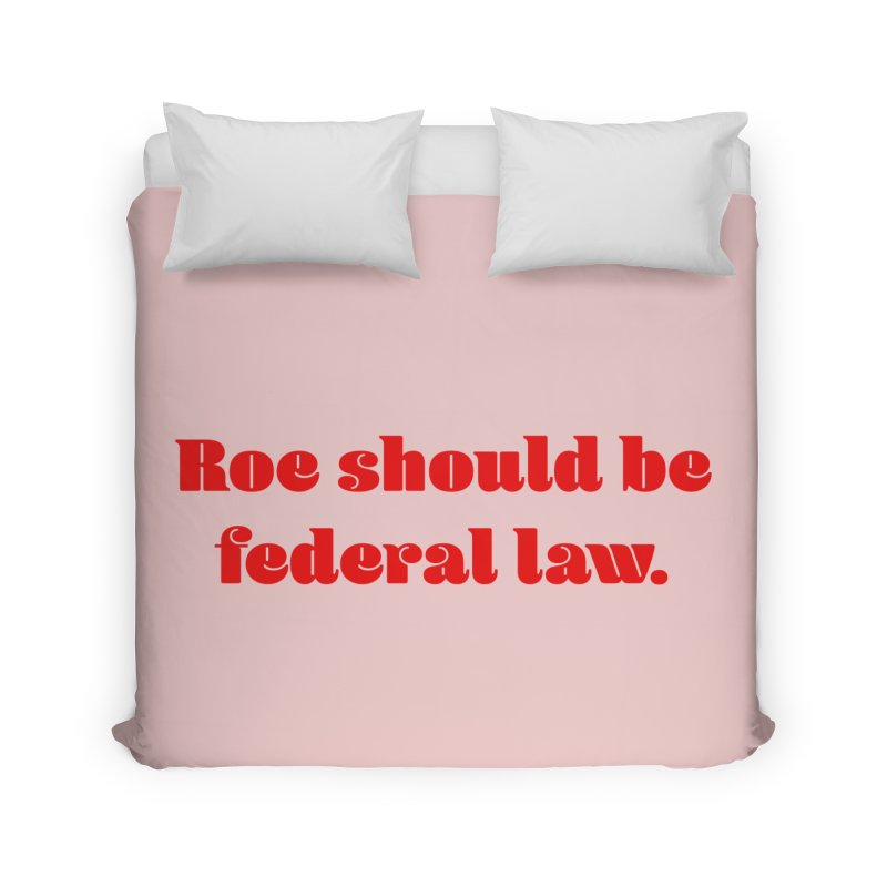 Roe should be federal law. Home Duvet by Get Organized BK's Artist Shop