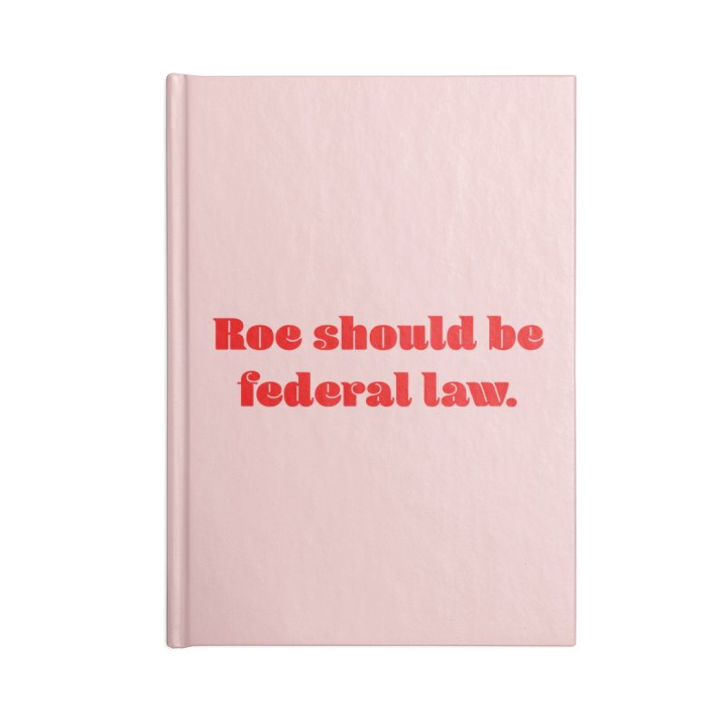 Roe should be federal law. Accessories Blank Journal Notebook by Get Organized BK's Artist Shop