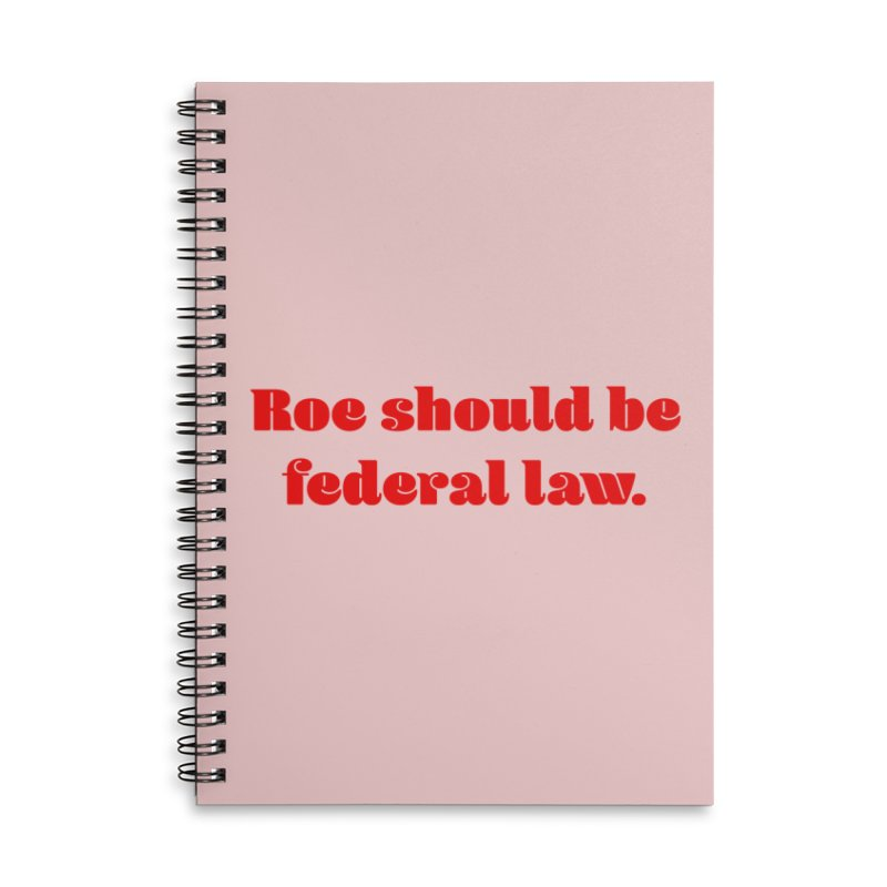 Roe should be federal law. Accessories Lined Spiral Notebook by Get Organized BK's Artist Shop