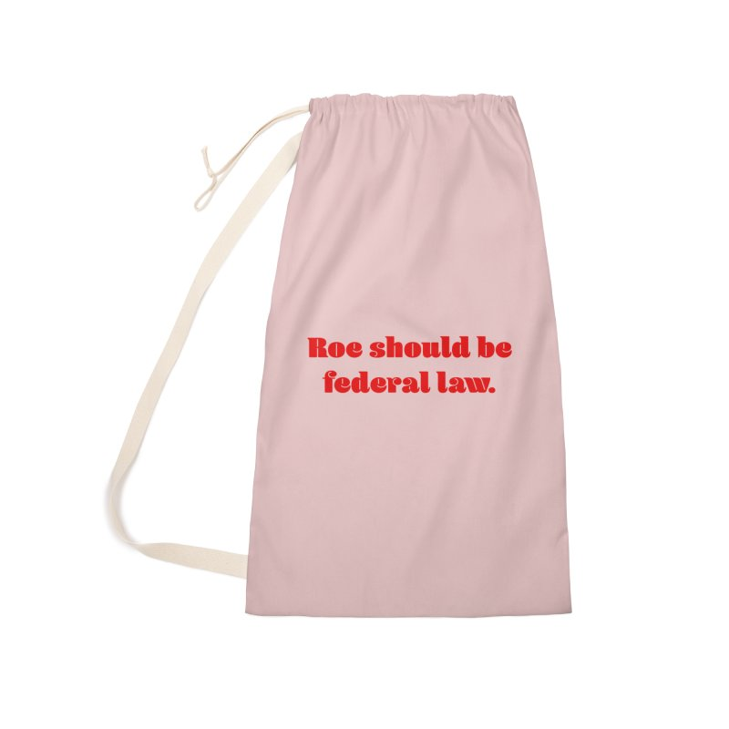 Roe should be federal law. Accessories Laundry Bag Bag by Get Organized BK's Artist Shop