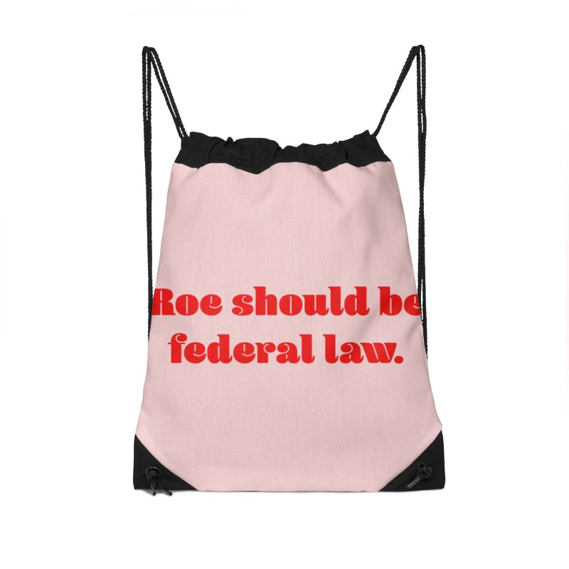 Roe should be federal law. Accessories Drawstring Bag Bag by Get Organized BK's Artist Shop