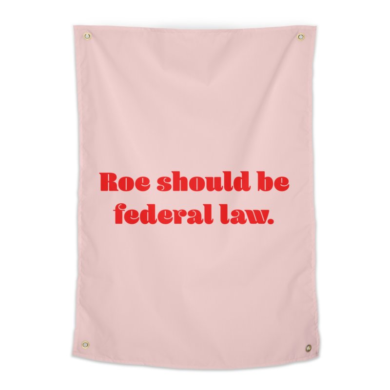 Roe should be federal law. Home Tapestry by Get Organized BK's Artist Shop