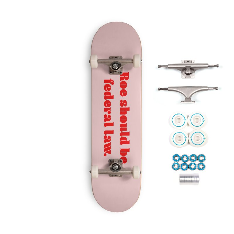 Roe should be federal law. Accessories Complete - Basic Skateboard by Get Organized BK's Artist Shop