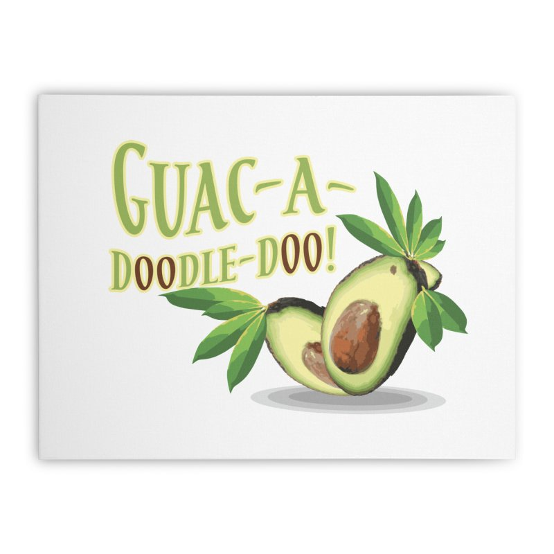 Guac-A-Doodle-Doo Home Stretched Canvas by Games for Glori Shop