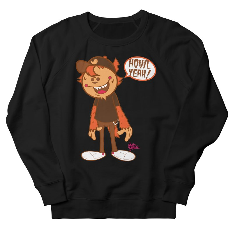 Howl Yeah Men's Sweatshirt by ghettogeppetto's Artist Shop