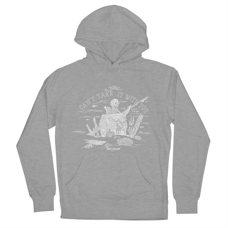 You Can't Take It With You Men's Pullover Hoody by GHOST ANCHOR BRAND