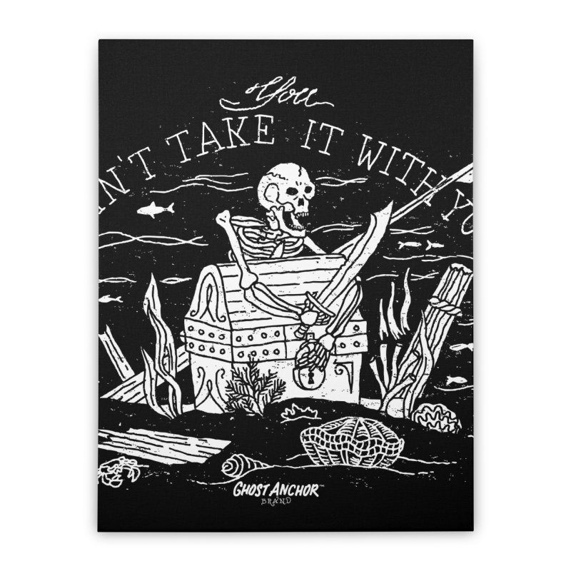 You Can't Take It With You Home Stretched Canvas by GHOST ANCHOR BRAND