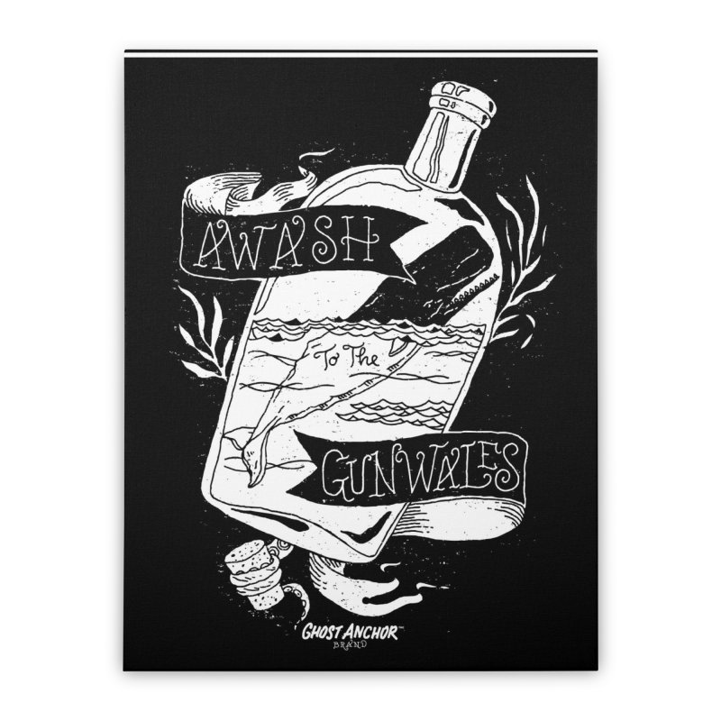 Awash to the Gunwales Home Stretched Canvas by GHOST ANCHOR BRAND