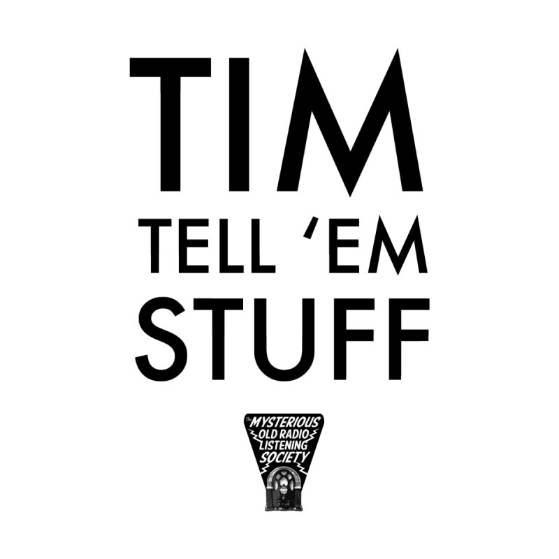 TIM TELL 'EM STUFF by Ghoulish Delights