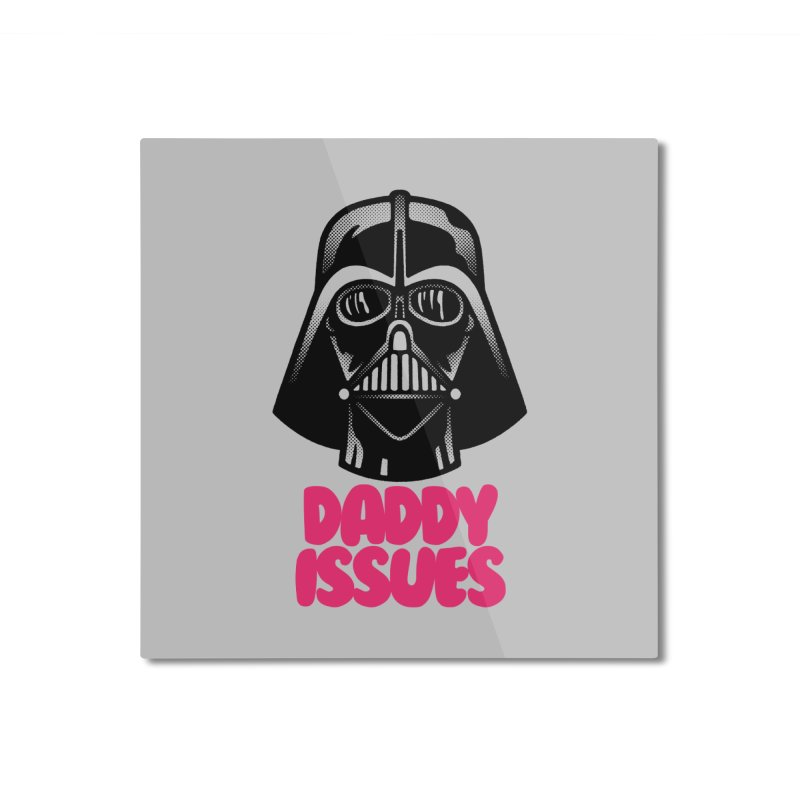 Daddy issues Home Mounted Aluminum Print by Gimetzco's Damaged Goods