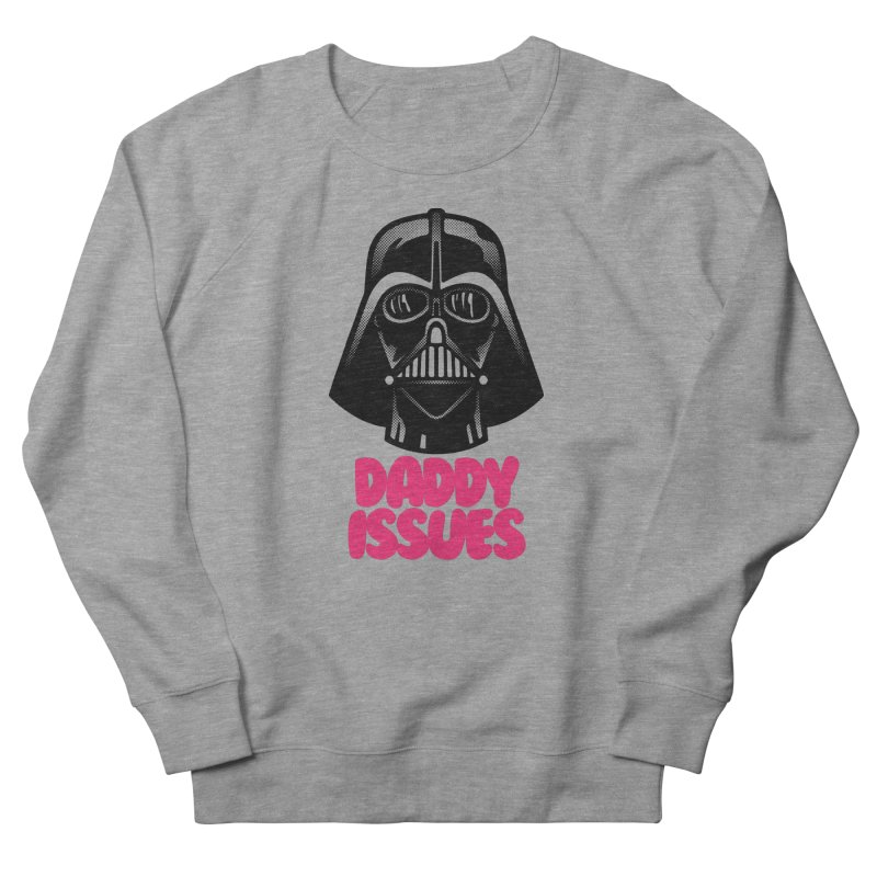 Daddy issues Women's French Terry Sweatshirt by Gimetzco's Damaged Goods