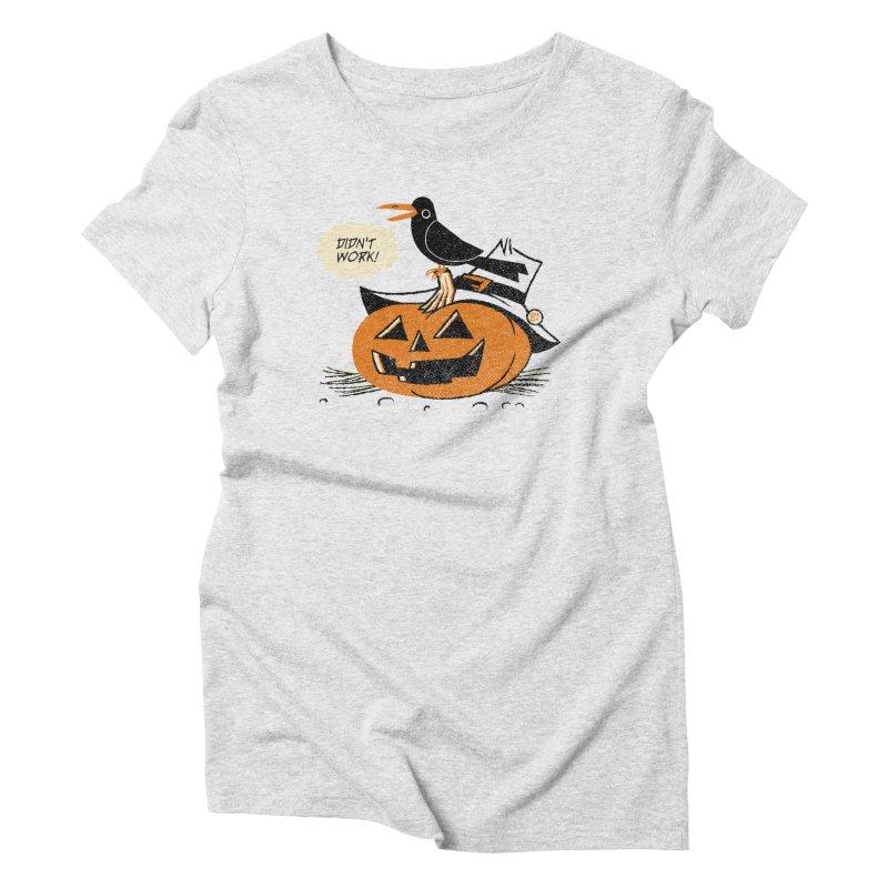 Didn't Work Women's Triblend T-shirt by Gimetzco's Artist Shop