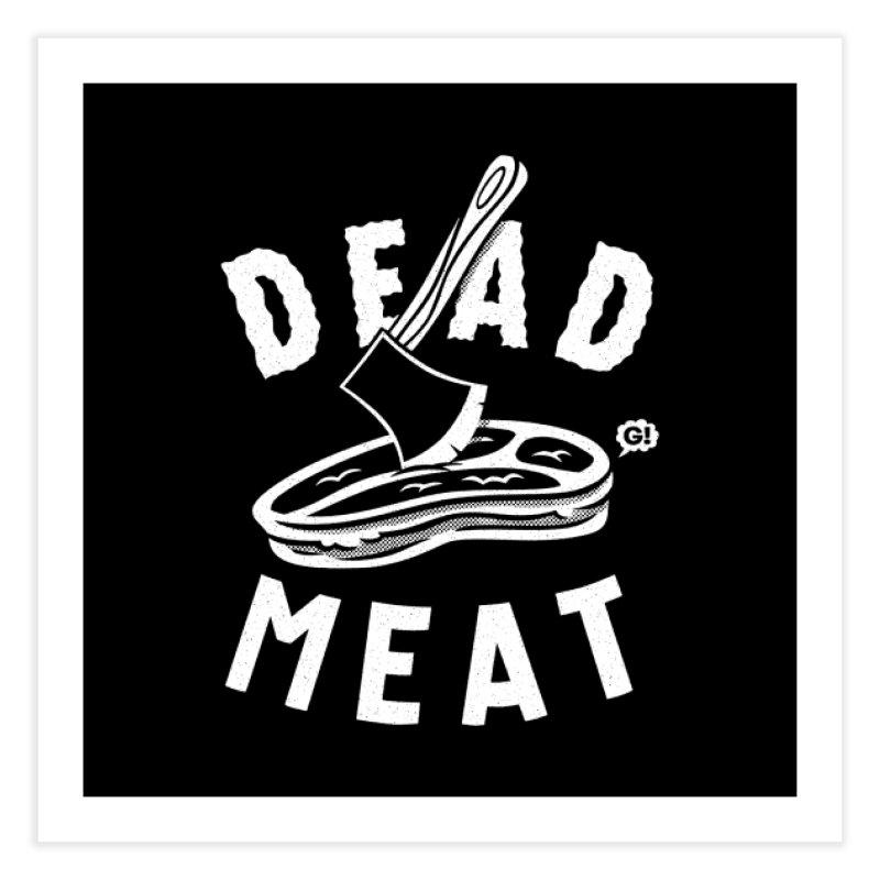 DEAD MEAT Home Fine Art Print by Gimetzco's Damaged Goods