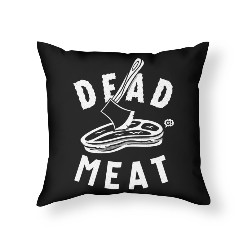 DEAD MEAT Home Throw Pillow by Gimetzco's Damaged Goods