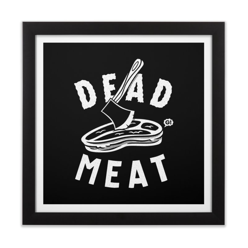 DEAD MEAT   by Gimetzco's Artist Shop