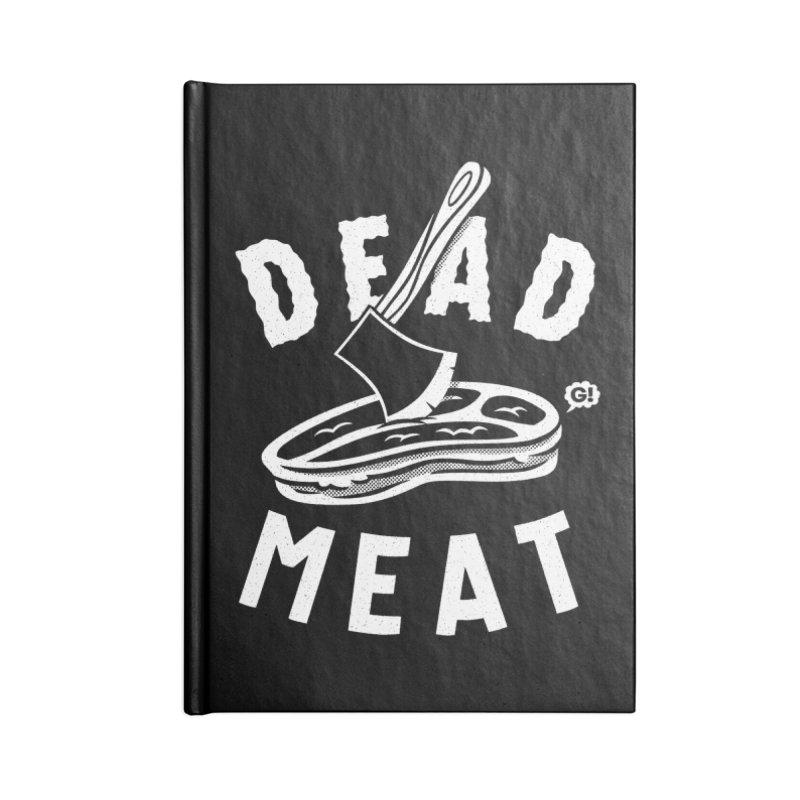 DEAD MEAT Accessories Notebook by Gimetzco's Artist Shop