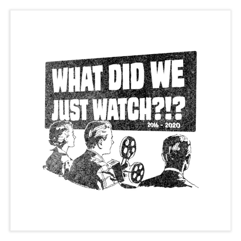 What did we just watch?!? Home Fine Art Print by Gimetzco's Damaged Goods