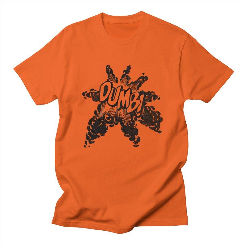 Dumb! Men's T-Shirt by Gimetzco's Damaged Goods