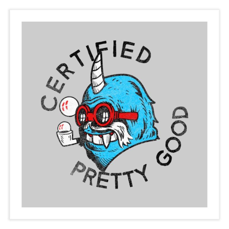 Certified Pretty Good Home Fine Art Print by Gimetzco's Damaged Goods