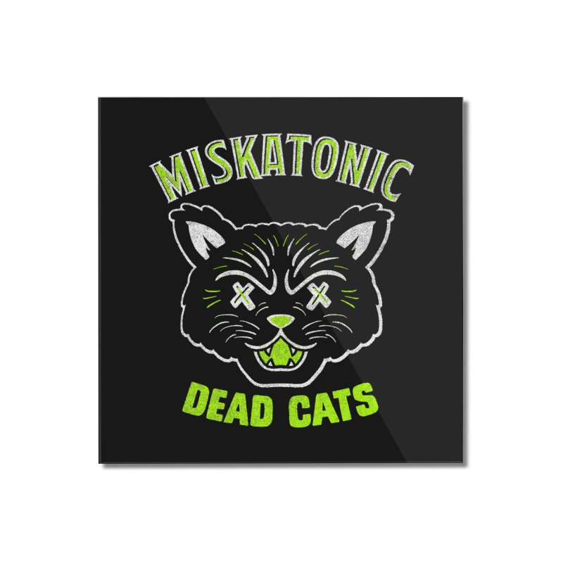 MISKATONIC DEAD CATS Home Mounted Acrylic Print by Gimetzco's Damaged Goods