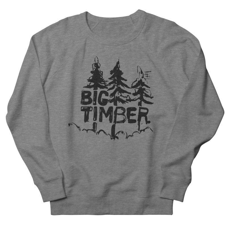 Big Timber Men's Sweatshirt by rad mountain designs by Ginette