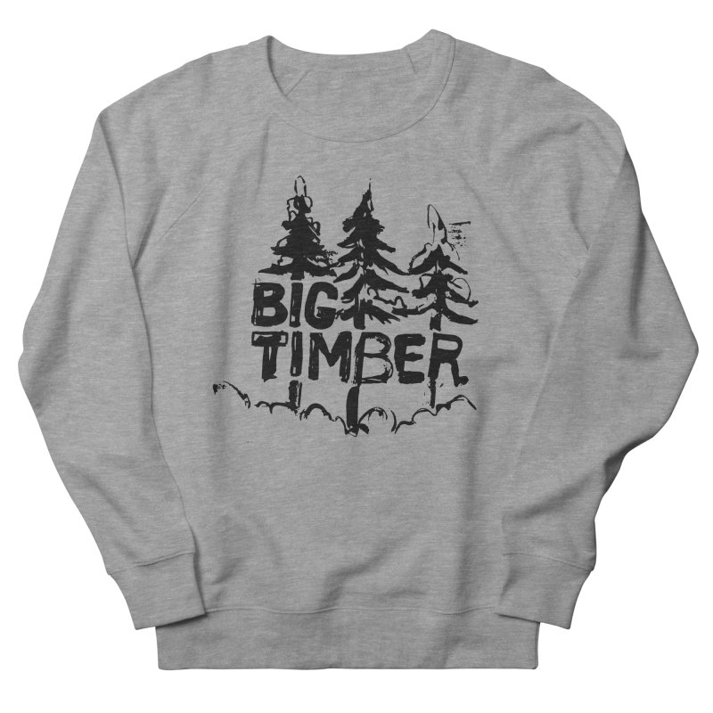 Big Timber in Men's French Terry Sweatshirt Heather Graphite by rad mountain designs by Ginette