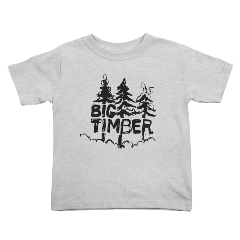 Big Timber Kids Toddler T-Shirt by rad mountain designs by Ginette